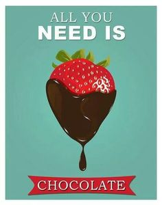 All you need is ...chocolate.