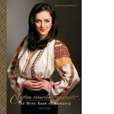 Cartea vinurilor romanesti / The Wine Book of Romania - Marinela Vasilica Ardelean Romania, Wine, Books, Libros, Book, Book Illustrations, Libri