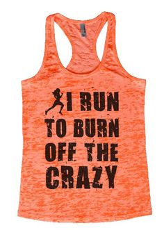 "Womens Workout Tank Top Shirt, ""I Run To Burn Off The Crazy"" This is a HIGH Quality ""Next Level"" Brand Burnout Racer Back Tank. Very Lightweight, Sexy, Super Soft, and VERY popular in today's market."
