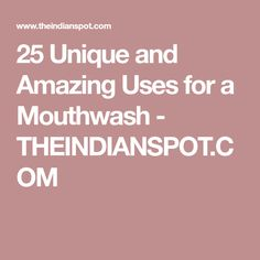 25 Unique and Amazing Uses for a Mouthwash - THEINDIANSPOT.COM