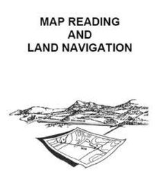 Map reading  and Land navigation .