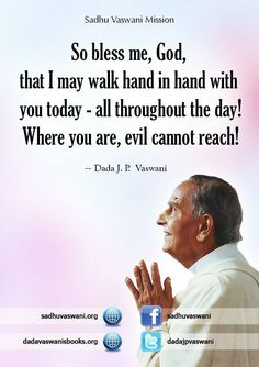 So bless me, God, that I may walk hand in hand with you today - all throughout the day! Where you are, evil cannot reach!  - Dada J. P. Vaswani #dadajpvaswani#quotes