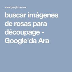 buscar imágenes de rosas para découpage - Google'da Ara