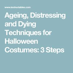 Ageing, Distressing and Dying Techniques for Halloween Costumes: 3 Steps