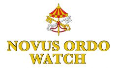Welcome to the NEW Novus Ordo Watch  http://novusordowatch.org/2016/09/new-novus-ordo-watch-welcome/