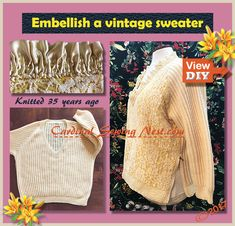 How to embellish a vintage sweater; I will demonstrate how to embellish a sweater with lace, how to bead lace, how to use a blanket binding to make a satin ruffled neckline and how to use decorative lace zippers to modify the sweater shape.