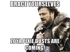 Brace Yourselves... Zoya Pixie Dusts are coming!!!