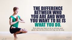"""The difference between who you are and who you want to be is what you do."""