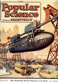 "N ov 1923 Popular Science Cover Illustration ""Monorail"" (Illustrator Unknown) Science Fiction Art, Pulp Fiction, Steampunk, Arte Nerd, Science Magazine, World Of Tomorrow, Trains, Classic Sci Fi, Popular Mechanics"