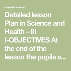 Detailed lesson Plan in Science and Health – III I-OBJECTIVES At the end of the lesson the pupils should be able to: A. Describe the different sense organ. Science, How To Plan, Health, Health Care, Salud