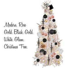 """Rose gold. Gold. Black. White. Glam. Modern. Christmas."" by rebecca-simmons on Polyvore...I think I finally found my tree. It's me, but not too loud (for her sake) and I can use almost everything I have already purchased."