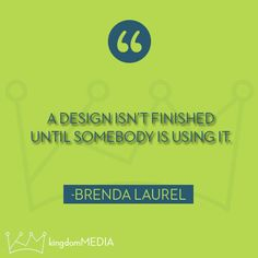 A design isn't finished until someone is using it.