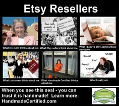 Resellers Steal Confidence, Trust, and Integrity from Legitimate Etsy Sellers http://handmadecertified.com