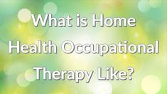 Are you considering a career in Home Health OT? get an idea of what it's like here