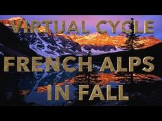 Cycle Through Nature Virtual Tour in the French Alps Videos for your Treadmill - YouTube