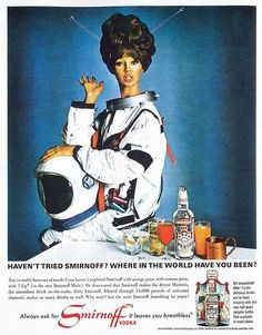 "Vintage Ads Smirnoff vodka ""where in the world have you been?"" #space #astronaut"