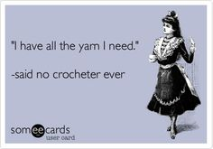You can never have too much #yarn! This statement explains my life. For real.