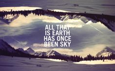 all that is earth has once been sky • carl sagan