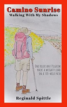 [PDF Free] Camino Sunrise-Walking With My Shadows: One reluctant pilgrim packs a weighty load on a path Author Reginald Spittle and Susan Spittle, Got Books, Books To Read, Best Travel Books, John Kerry, Inspirational Books, What To Read, Book Of Life, Book Photography, Livres