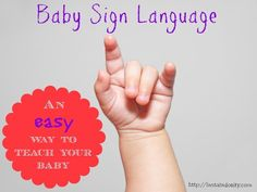 Baby Sign Language.  This is the BEST way to do it... so simple, and AMAZING how the little ones catch on!