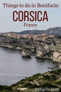 Corsica Travel Guide Guide To Plan Your Visit To Bonifacio Corsica The Town On