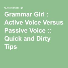 Grammar Girl : Active Voice Versus Passive Voice :: Quick and Dirty Tips ™
