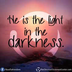 He is the light in the darkness. #Quotes #Faith #Inspiration