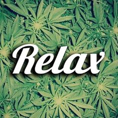 Smoke Weed !! Be Relax!!
