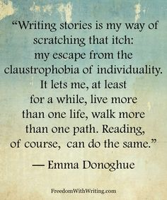 .This is the beauty of writing - and reading. It lets us step out of our own skins for a little while.