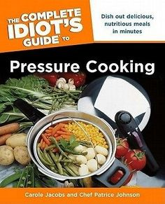 """The Complete Idiot's Guide to Pressure Cooking"" - Carole Jacobs, Chef Patrice Johnson ____________________________ The only pressure cooker book written with a trained chef. Features over 200 delicious recipes. 368 pages. Pressure Cooker Cookbook, Using A Pressure Cooker, Instant Pot Pressure Cooker, Pressure Cooker Recipes, Pressure Cooking, Crockpot Recipes, Cooking Recipes, Vegetarian Cooking, Healthy Recipes"