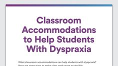 At a Glance: Classroom Accommodations for Dyspraxia
