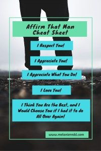 "What can a woman say to the man in her life to make him feel GREAT? Are there some awesome words and phrases she can use? Here are 5 very wise words from the best man in my life. I think you'll be able to easily use these AND enjoy the free ""Affirm That Man Cheat Sheet"" I've created just for you!"