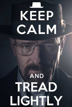 Breaking Bad / Tread Lightly So sad when some things end. It will always be missed. Loved me some Heisenberg
