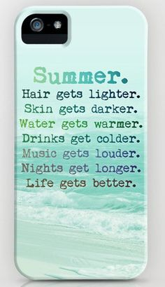 summer hair gets lighter skin gets darker water gets warmer drinks get colder music gets louder nights get longer life gets better