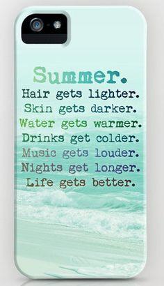 summer hair gets lighter skin gets darker water gets warmer drinks get colder music gets louder nights get longer life gets better