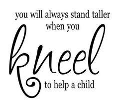 "Teacher Classroom Wall Decal You Will Always Stand Taller when you Kneel to Help a Child 12""h x 22""w QT0079"