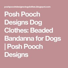 Posh Pooch Designs Dog Clothes: Beaded Bandanna for Dogs | Posh Pooch Designs