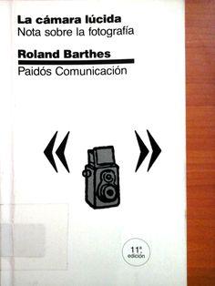 Barthes, Roland. La Cámara Lúcida: Nota Sobre La Fotografía . 11ª ed. España : Paidós , 1989. Disponible en la Biblioteca de Ingeniería y Ciencias Aplicadas. (Primer nivel EBLE)
