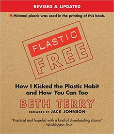 Amazon.com: Plastic-Free: How I Kicked the Plastic Habit and How You Can Too (8601422210323): Beth Terry: Books