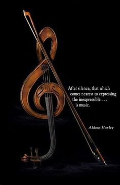 """After silence, that which comes nearest to expressing the inexpressible... is music."" ~Aldous Huxley"