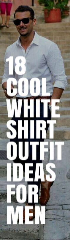 White Shirt Outfit Ideas For Men #mensfashion #fashion #style