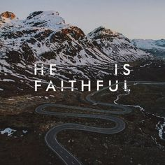 God Is Always Faithful! Even when we cannot see where the road takes us.