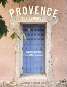 Provence from Dymocks online bookstore. Recreate the flavours of Mediterranean France at home. HardCover by Caroline Craig Caroline Craig, Provence, Moving To Ireland, My French Country Home, Aromatic Herbs, French Bistro, French Food, South Of France, Little Books