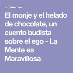 El monje y el helado de chocolate, un cuento budista sobre el ego - La Mente es Maravillosa