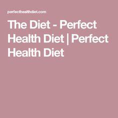 The Diet - Perfect Health Diet | Perfect Health Diet