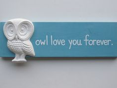 "Vintage Owl Decor Sign ""Owl Love You Forever""-Custom Made to Order. $25.00, via Etsy."