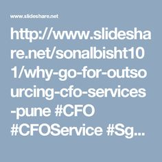 http://www.slideshare.net/sonalbisht101/why-go-for-outsourcing-cfo-services-pune #CFO #CFOService #Sgujar