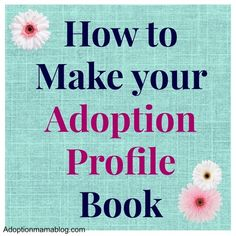 How to Make and Adoption Profile Book. Why, why, why why why do stupid people get pregnant without having to do all this stuff.