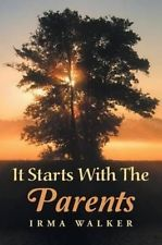 NEW It Starts with the Parents by Irma Walker Paperback Book (English) Free Ship