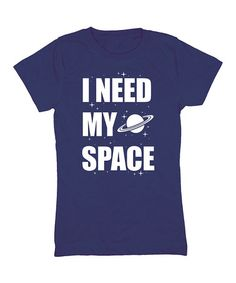 Look what I found on #zulily! Navy 'I Need My Space' Fitted Tee - Girls #zulilyfinds For my future child. Who will inevitably share our love of science.